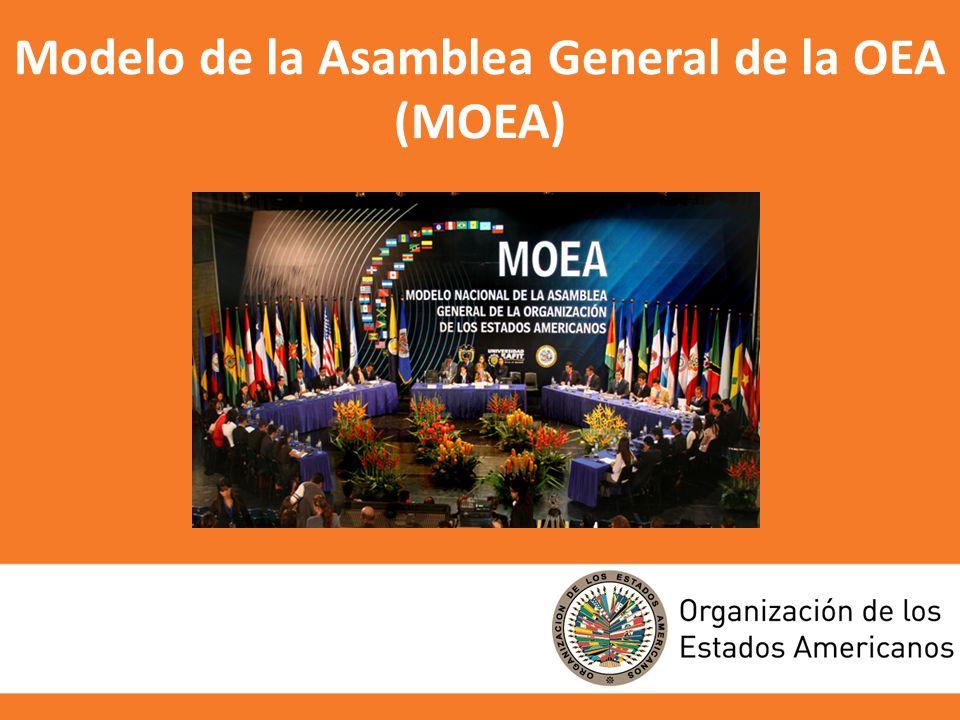 PROPÓSITO DEL MOEA El Modelo de la Asamblea General de la OEA (MOEA) es un programa de la Organización de los Estados Americanos (OEA) diseñado para promover los valores democráticos entre la juventud del Hemisferio mediante la familiarización de estudiantes, profesores e instituciones académicas con la labor de la OEA como el principal foro político de las Américas.
