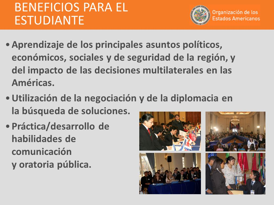 BENEFICIOS PARA EL ESTUDIANTE Aprendizaje de los principales asuntos políticos, económicos, sociales y de seguridad de la región, y del impacto de las