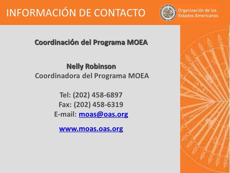 Coordinaci ó n del Programa MOEA Nelly Robinson Nelly Robinson Coordinadora del Programa MOEA Tel: (202) 458-6897 Fax: (202) 458-6319 E-mail: moas@oas