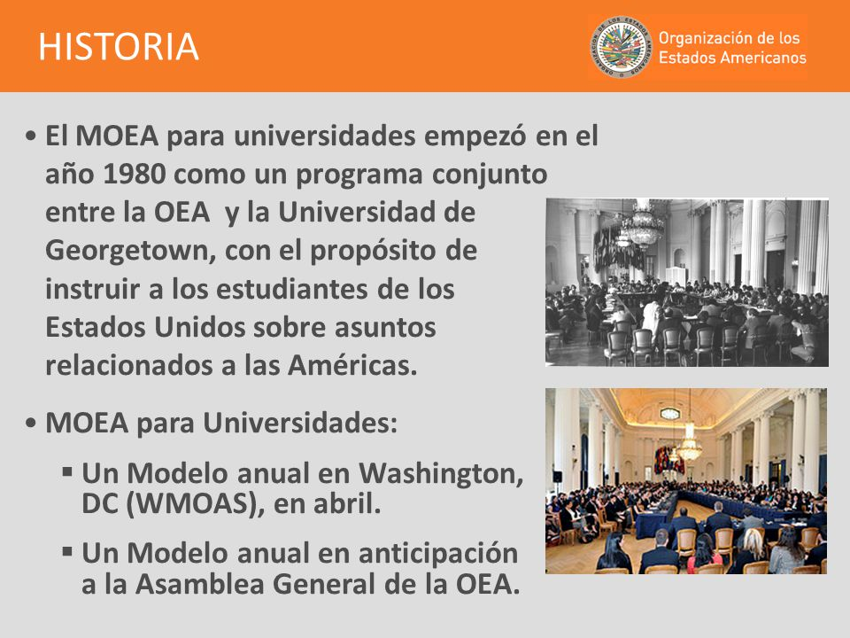 El MOEA para universidades empezó en el año 1980 como un programa conjunto entre la OEA y la Universidad de Georgetown, con el propósito de instruir a