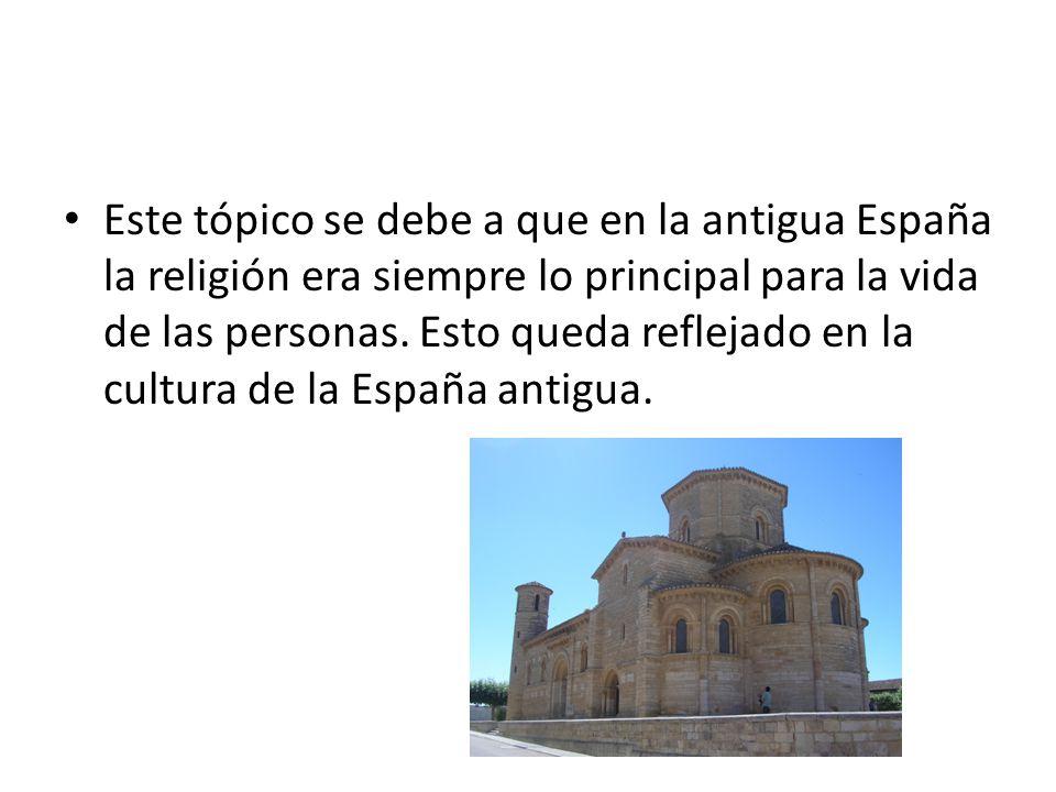 Este tópico se debe a que en la antigua España la religión era siempre lo principal para la vida de las personas. Esto queda reflejado en la cultura d