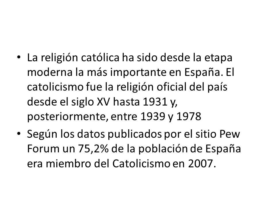 La religión católica ha sido desde la etapa moderna la más importante en España. El catolicismo fue la religión oficial del país desde el siglo XV has