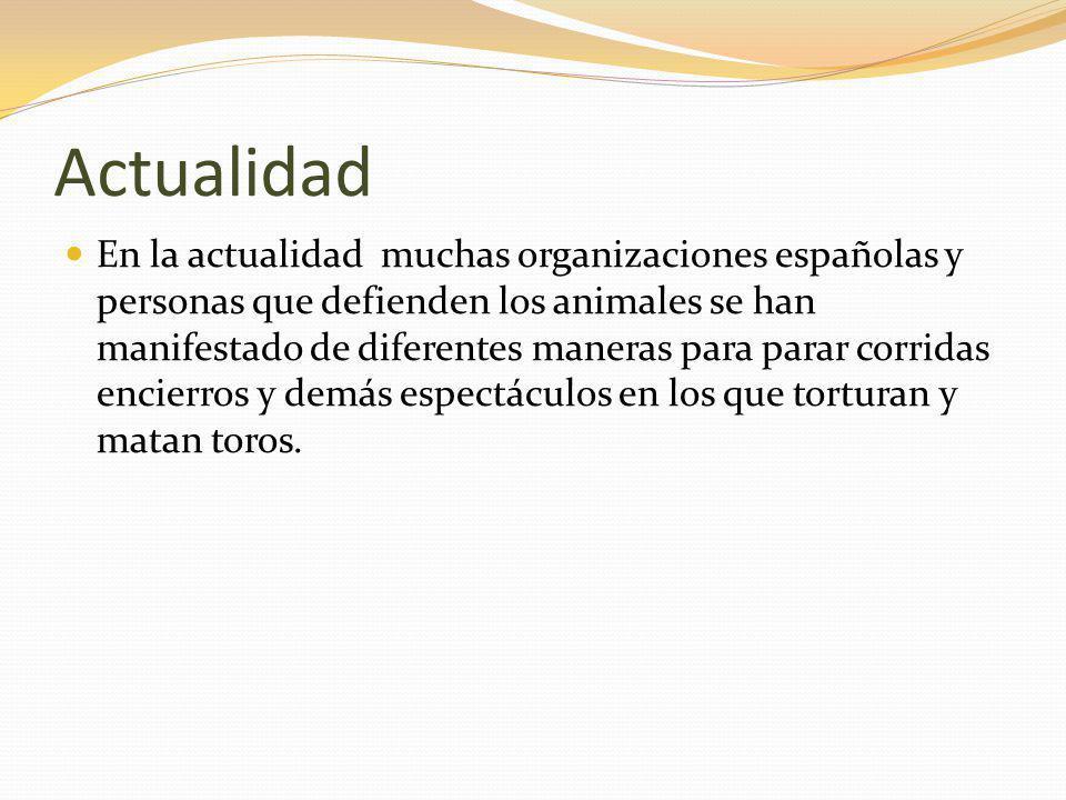 Actualidad En la actualidad muchas organizaciones españolas y personas que defienden los animales se han manifestado de diferentes maneras para parar