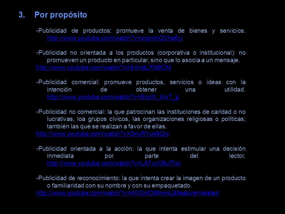 3.Por propósito -Publicidad de productos: promueve la venta de bienes y servicios. http://www.youtube.com/watch?v=wrpnmQVhe6U http://www.youtube.com/w
