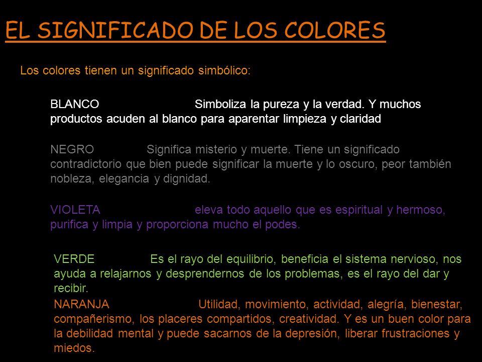 EL SIGNIFICADO DE LOS COLORES Los colores tienen un significado simbólico: BLANCOSimboliza la pureza y la verdad. Y muchos productos acuden al blanco