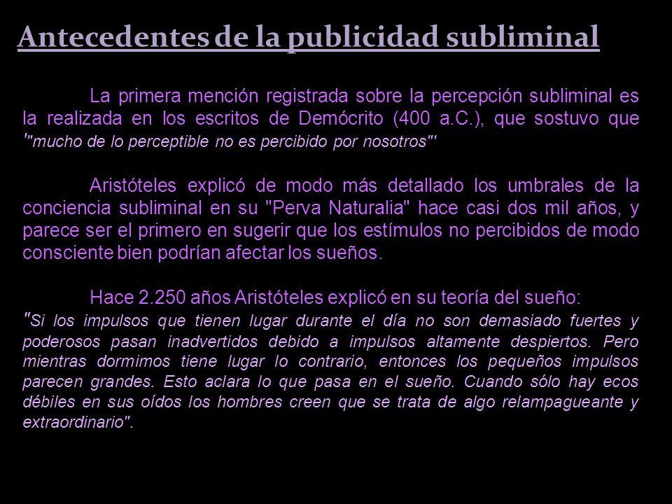 Antecedentes de la publicidad subliminal La primera mención registrada sobre la percepción subliminal es la realizada en los escritos de Demócrito (40