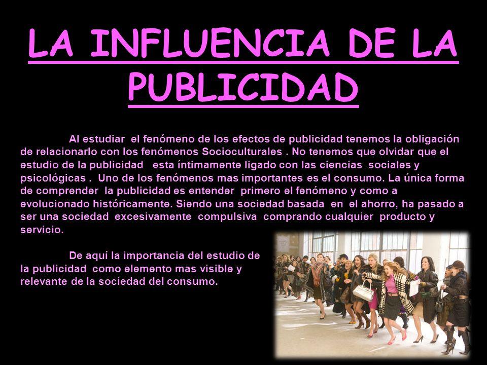 LA INFLUENCIA DE LA PUBLICIDAD Al estudiar el fenómeno de los efectos de publicidad tenemos la obligación de relacionarlo con los fenómenos Sociocultu