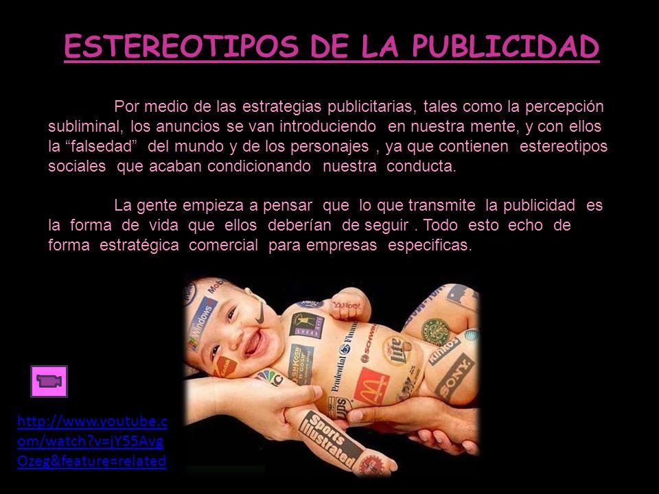 ESTEREOTIPOS DE LA PUBLICIDAD Por medio de las estrategias publicitarias, tales como la percepción subliminal, los anuncios se van introduciendo en nu