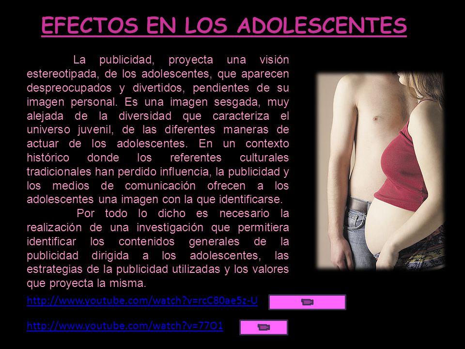EFECTOS EN LOS ADOLESCENTES La publicidad, proyecta una visión estereotipada, de los adolescentes, que aparecen despreocupados y divertidos, pendiente
