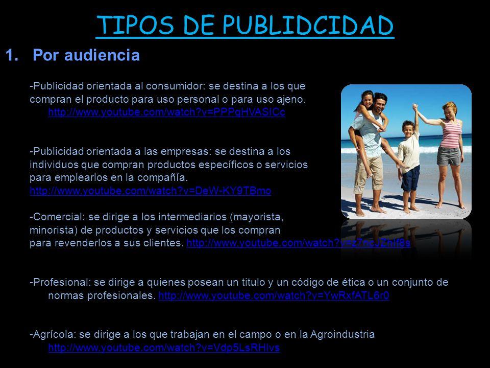 TIPOS DE PUBLIDCIDAD 1.Por audiencia -Publicidad orientada al consumidor: se destina a los que compran el producto para uso personal o para uso ajeno.