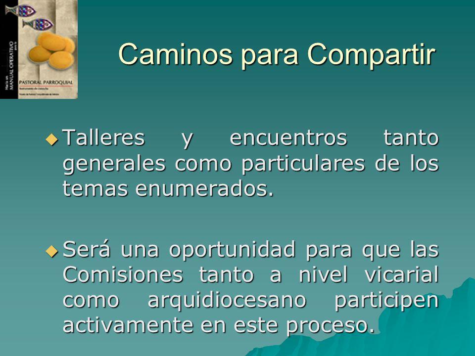 Caminos para Compartir Talleres y encuentros tanto generales como particulares de los temas enumerados. Talleres y encuentros tanto generales como par