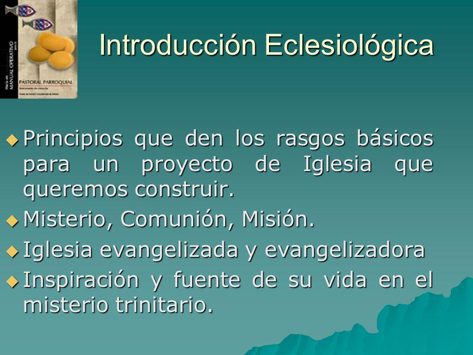 Introducción Eclesiológica Principios que den los rasgos básicos para un proyecto de Iglesia que queremos construir. Principios que den los rasgos bás