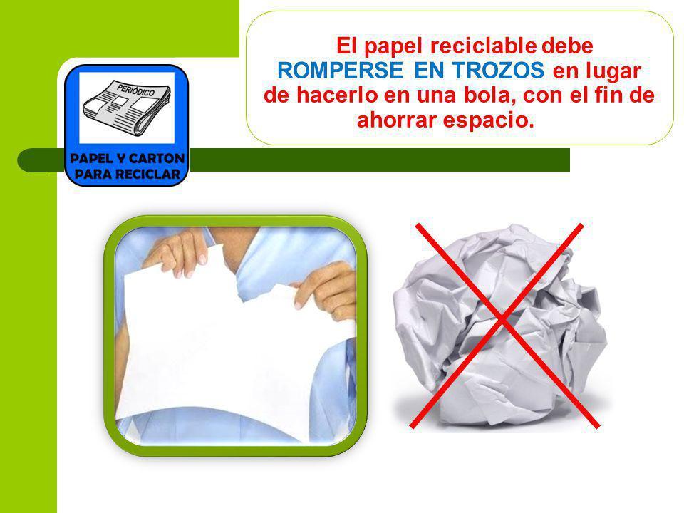 El papel reciclable debe ROMPERSE EN TROZOS en lugar de hacerlo en una bola, con el fin de ahorrar espacio.