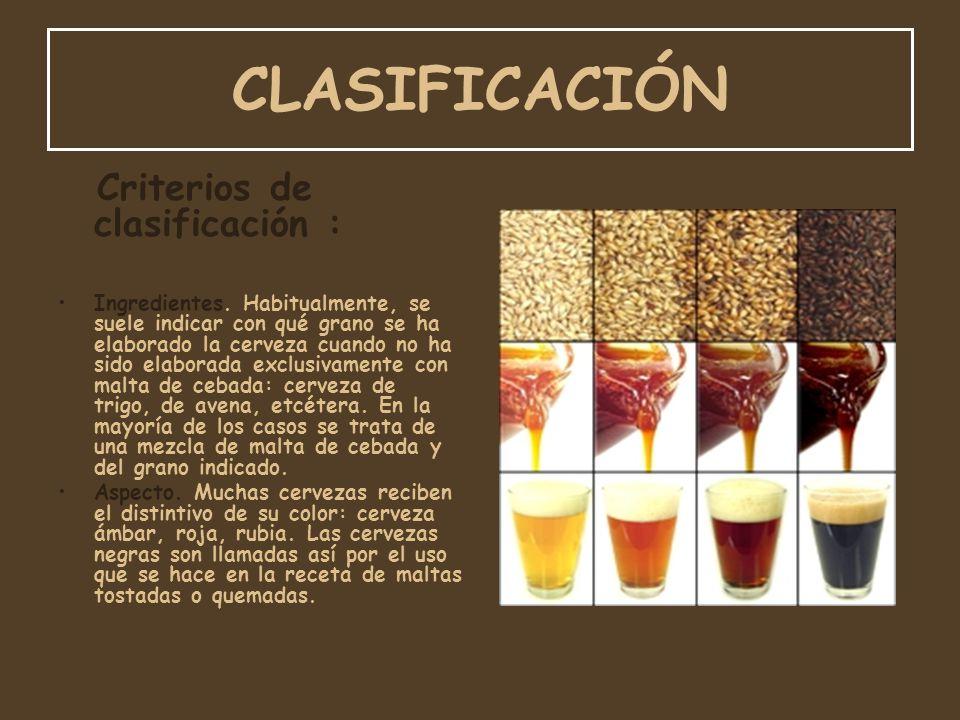CLASIFICACIÓN Criterios de clasificación : Ingredientes. Habitualmente, se suele indicar con qué grano se ha elaborado la cerveza cuando no ha sido el