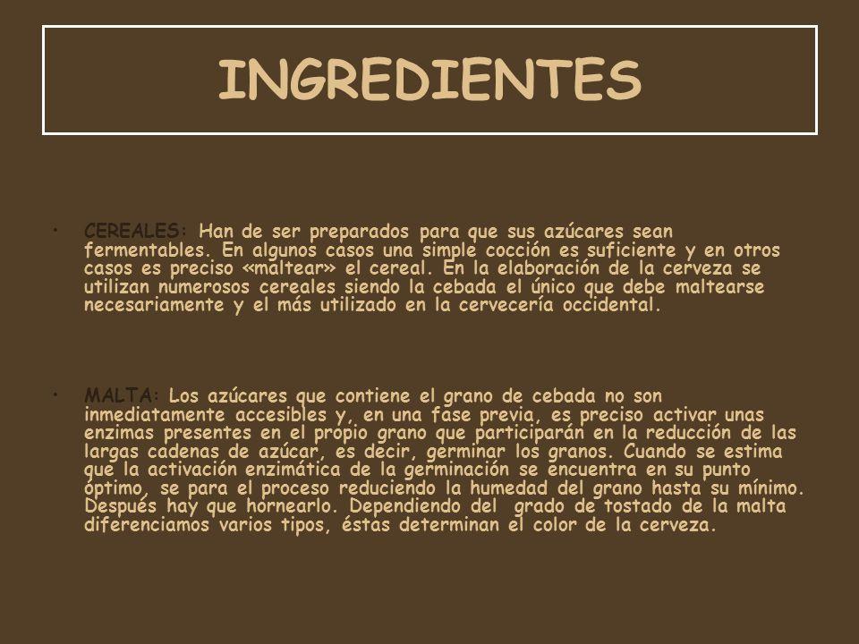 INGREDIENTES CEREALES: Han de ser preparados para que sus azúcares sean fermentables. En algunos casos una simple cocción es suficiente y en otros cas