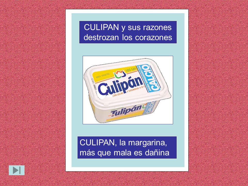 C CULIPAN y sus razones destrozan los corazones CULIPAN, la margarina, más que mala es dañina