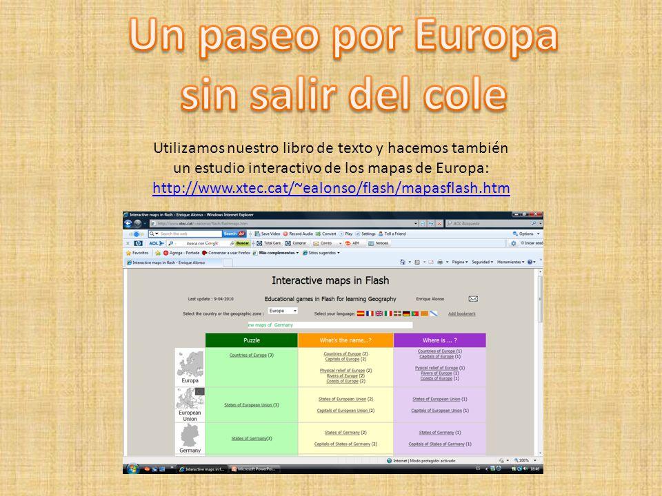 Utilizamos nuestro libro de texto y hacemos también un estudio interactivo de los mapas de Europa: http://www.xtec.cat/~ealonso/flash/mapasflash.htm h