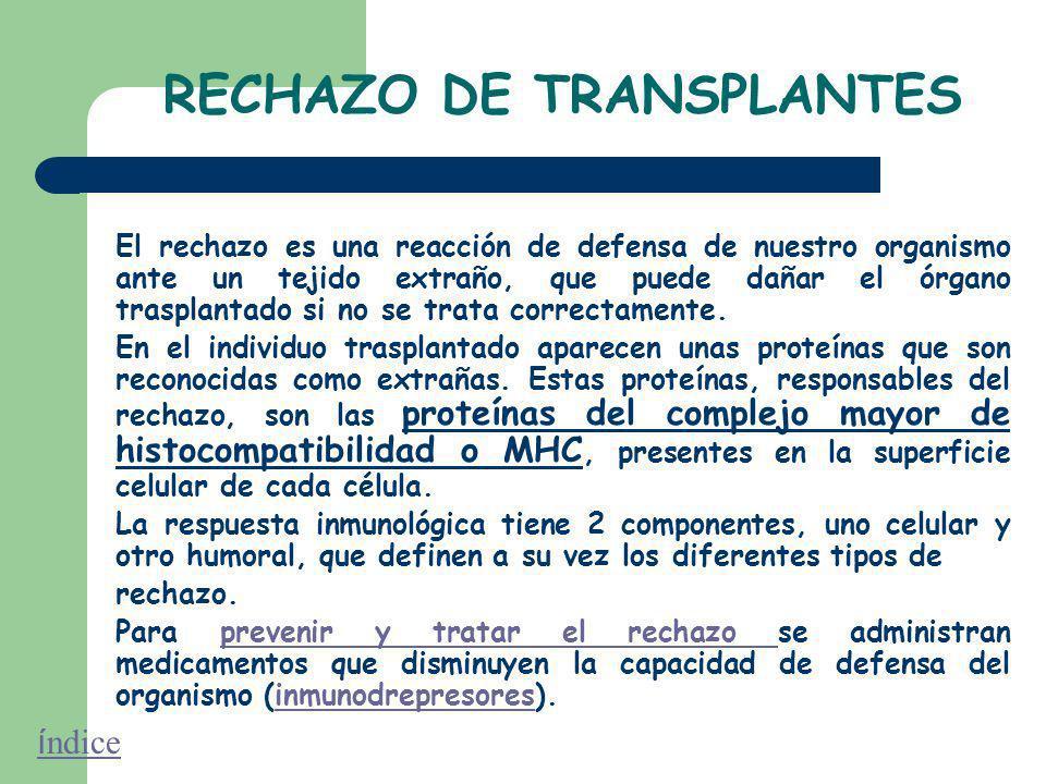 RECHAZO DE TRANSPLANTES El rechazo es una reacción de defensa de nuestro organismo ante un tejido extraño, que puede dañar el órgano trasplantado si no se trata correctamente.