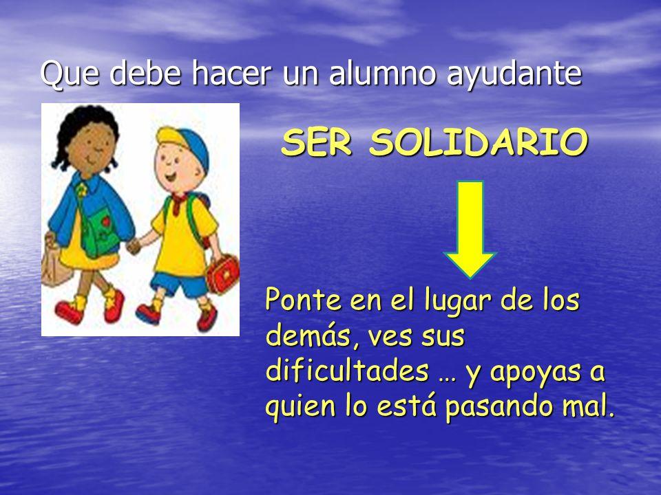 Que debe hacer un alumno ayudante ESCUCHAR A los compañer@s cuando te cuenten sus conflictos.