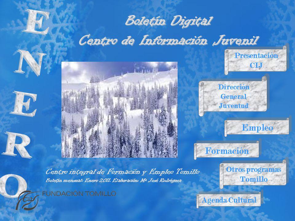 Boletín Digital Centro de Información Juvenil Presentación CIJ Presentación CIJ Empleo Dirección General Juventud Dirección General Juventud Formación