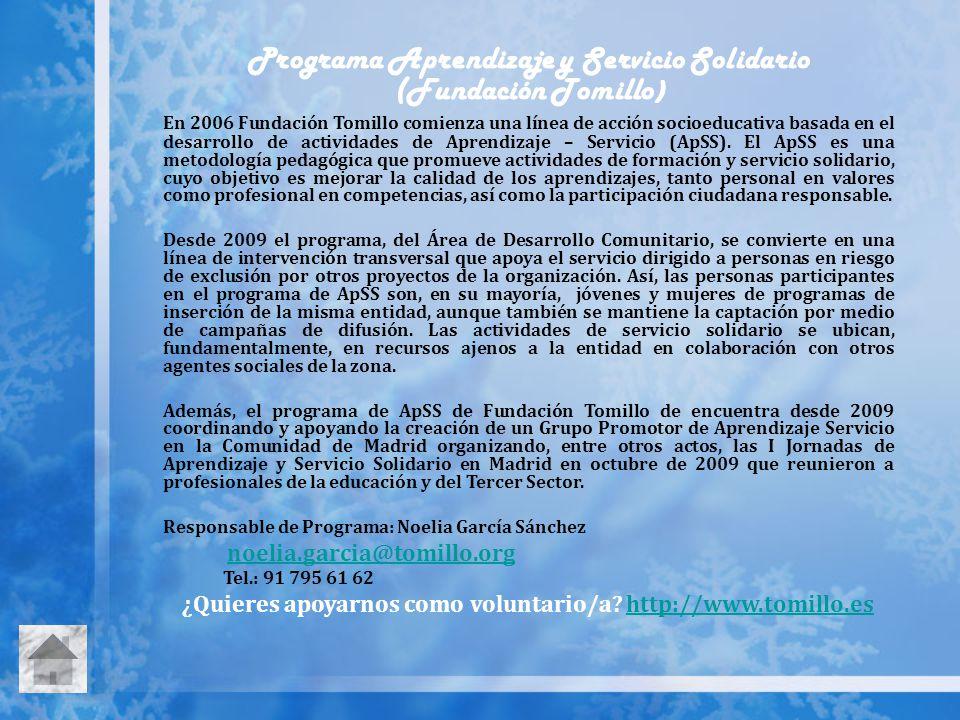 Programa Aprendizaje y Servicio Solidario (Fundación Tomillo ) En 2006 Fundación Tomillo comienza una línea de acción socioeducativa basada en el desa