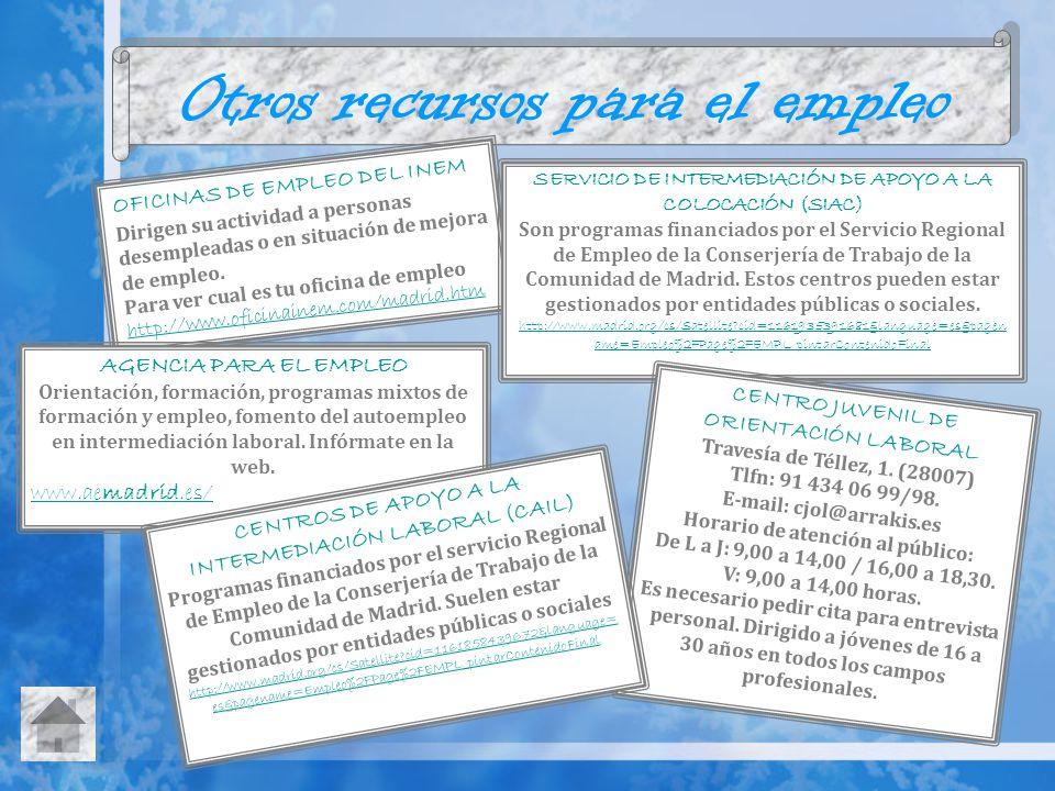 Otros recursos para el empleo OFICINAS DE EMPLEO DEL INEM Dirigen su actividad a personas desempleadas o en situación de mejora de empleo. Para ver cu