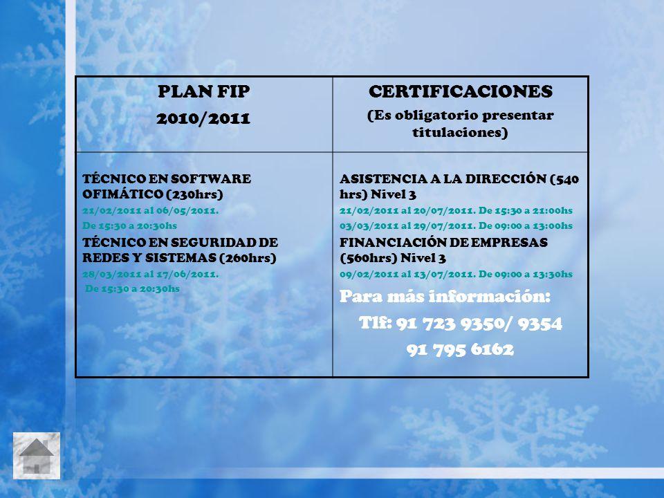 PLAN FIP 2010/2011 CERTIFICACIONES (Es obligatorio presentar titulaciones) TÉCNICO EN SOFTWARE OFIMÁTICO (230hrs) 21/02/2011 al 06/05/2011. De 15:30 a