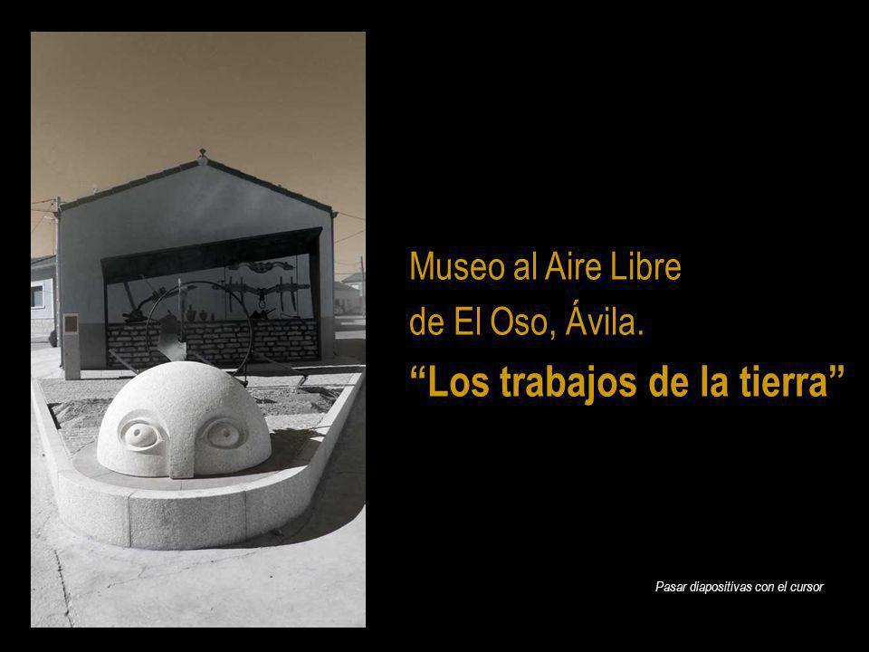 Museo al Aire Libre de El Oso, Ávila. Los trabajos de la tierra Pasar diapositivas con el cursor