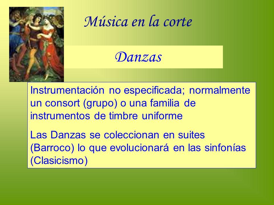Música en la corte Danzas Instrumentación no especificada; normalmente un consort (grupo) o una familia de instrumentos de timbre uniforme Las Danzas