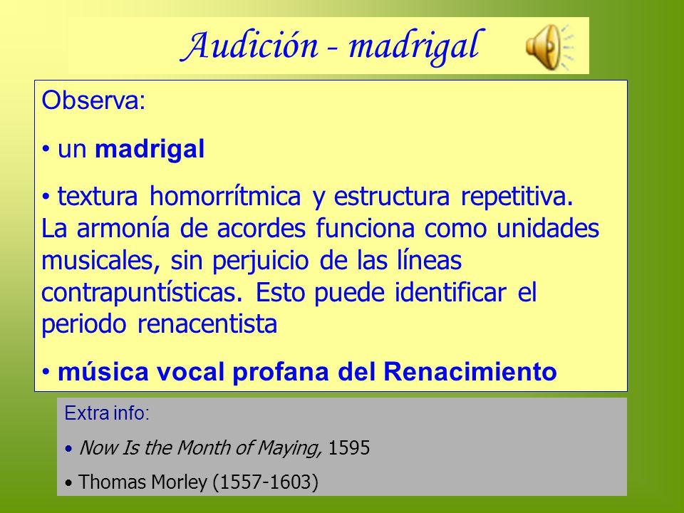 Observa: un madrigal textura homorrítmica y estructura repetitiva. La armonía de acordes funciona como unidades musicales, sin perjuicio de las líneas