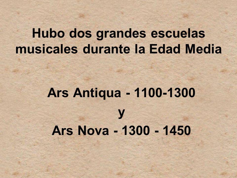 Hubo dos grandes escuelas musicales durante la Edad Media Ars Antiqua - 1100-1300 y Ars Nova - 1300 - 1450