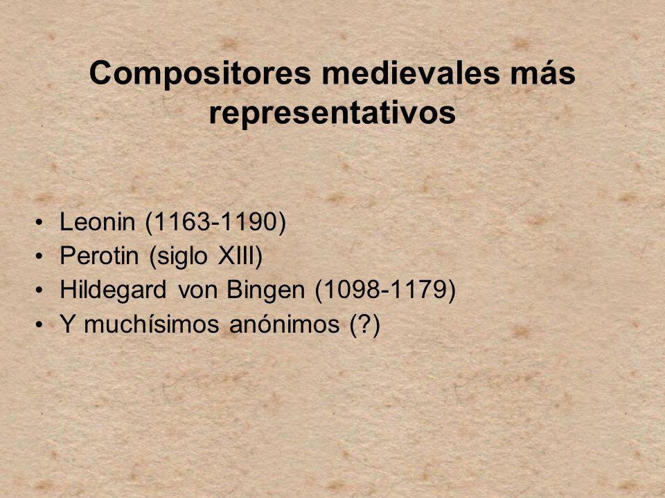 Compositores medievales más representativos Leonin (1163-1190) Perotin (siglo XIII) Hildegard von Bingen (1098-1179) Y muchísimos anónimos (?)