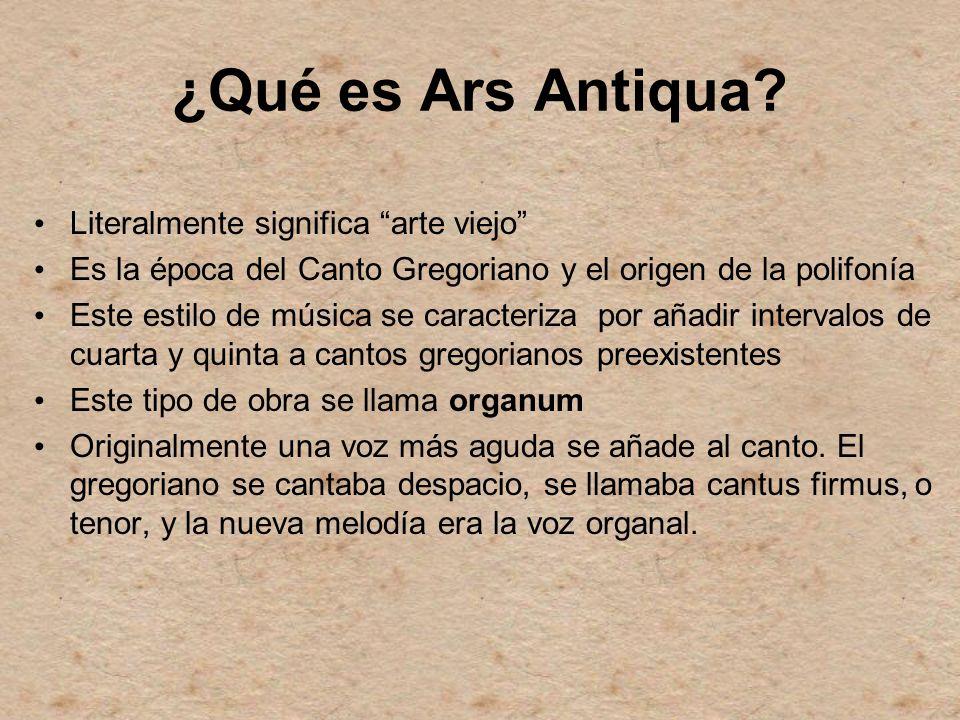 ¿Qué es Ars Antiqua? Literalmente significa arte viejo Es la época del Canto Gregoriano y el origen de la polifonía Este estilo de música se caracteri