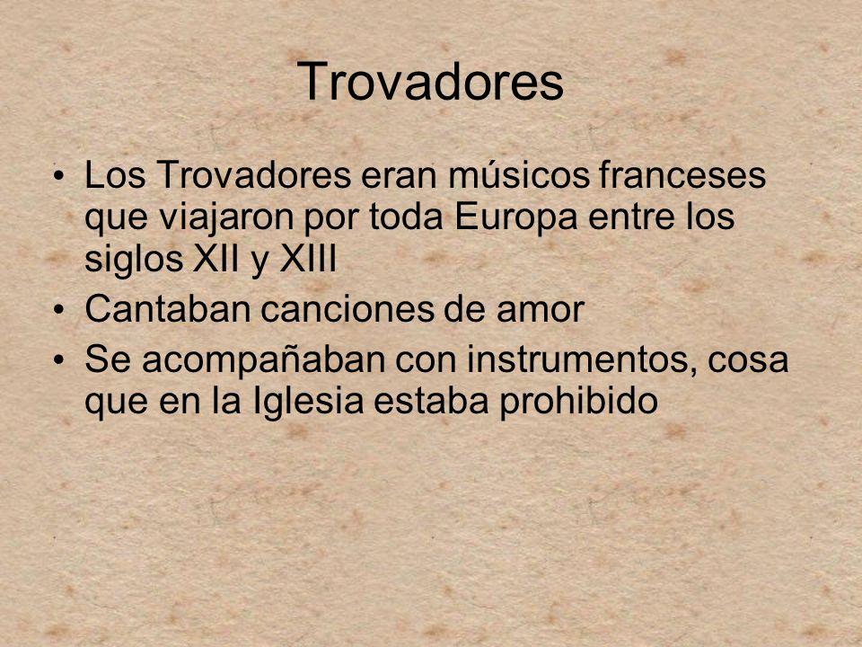 Trovadores Los Trovadores eran músicos franceses que viajaron por toda Europa entre los siglos XII y XIII Cantaban canciones de amor Se acompañaban co