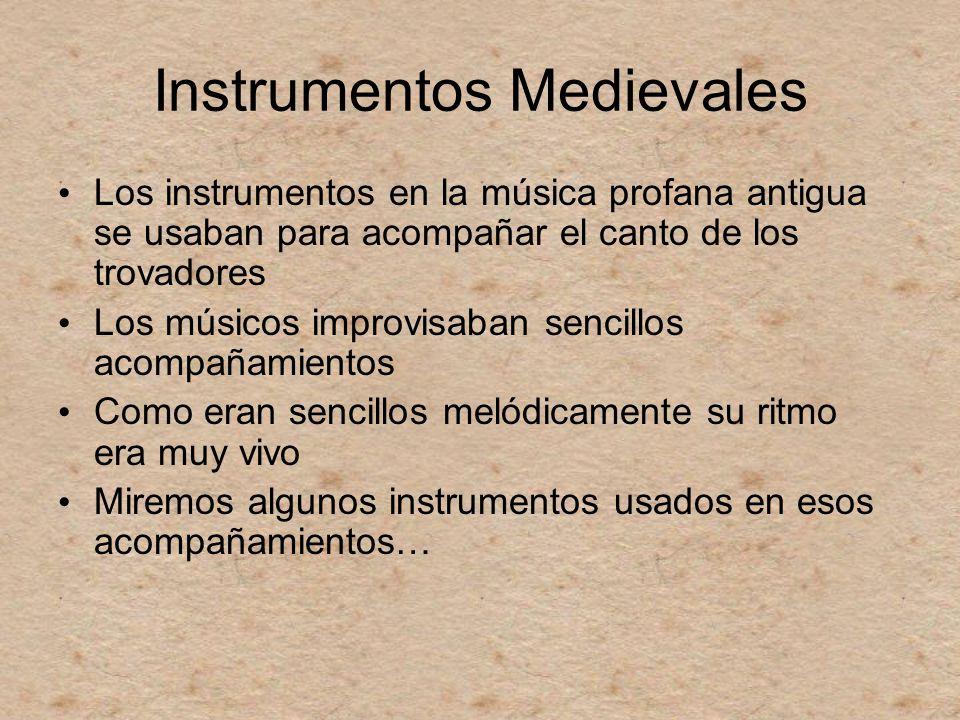 Instrumentos Medievales Los instrumentos en la música profana antigua se usaban para acompañar el canto de los trovadores Los músicos improvisaban sen