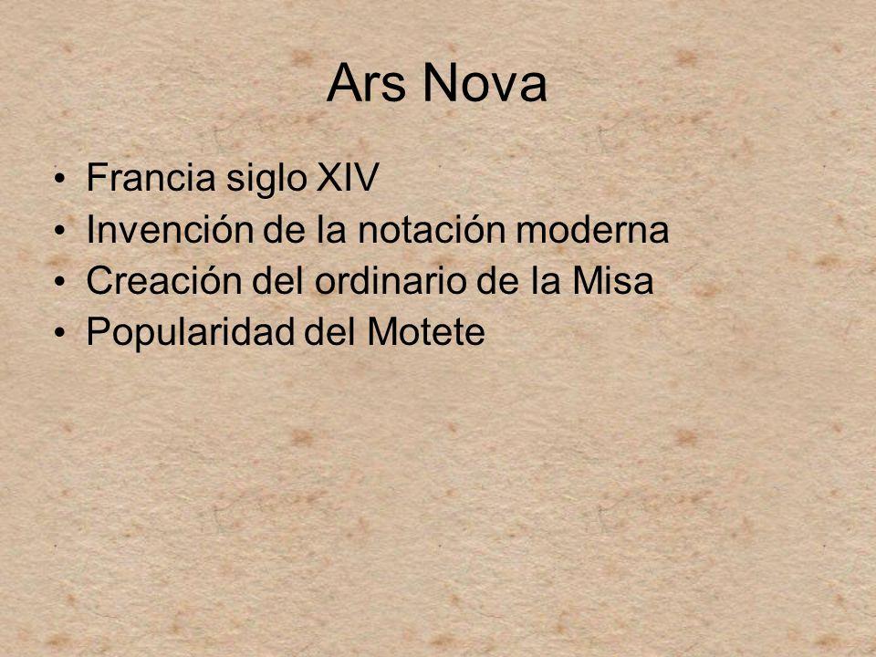 Ars Nova Francia siglo XIV Invención de la notación moderna Creación del ordinario de la Misa Popularidad del Motete