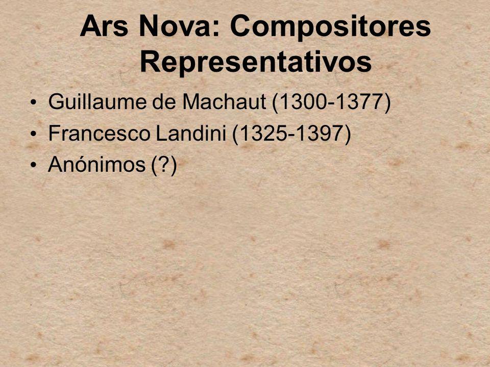 Ars Nova: Compositores Representativos Guillaume de Machaut (1300-1377) Francesco Landini (1325-1397) Anónimos (?)