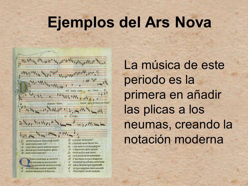 Ejemplos del Ars Nova La música de este periodo es la primera en añadir las plicas a los neumas, creando la notación moderna
