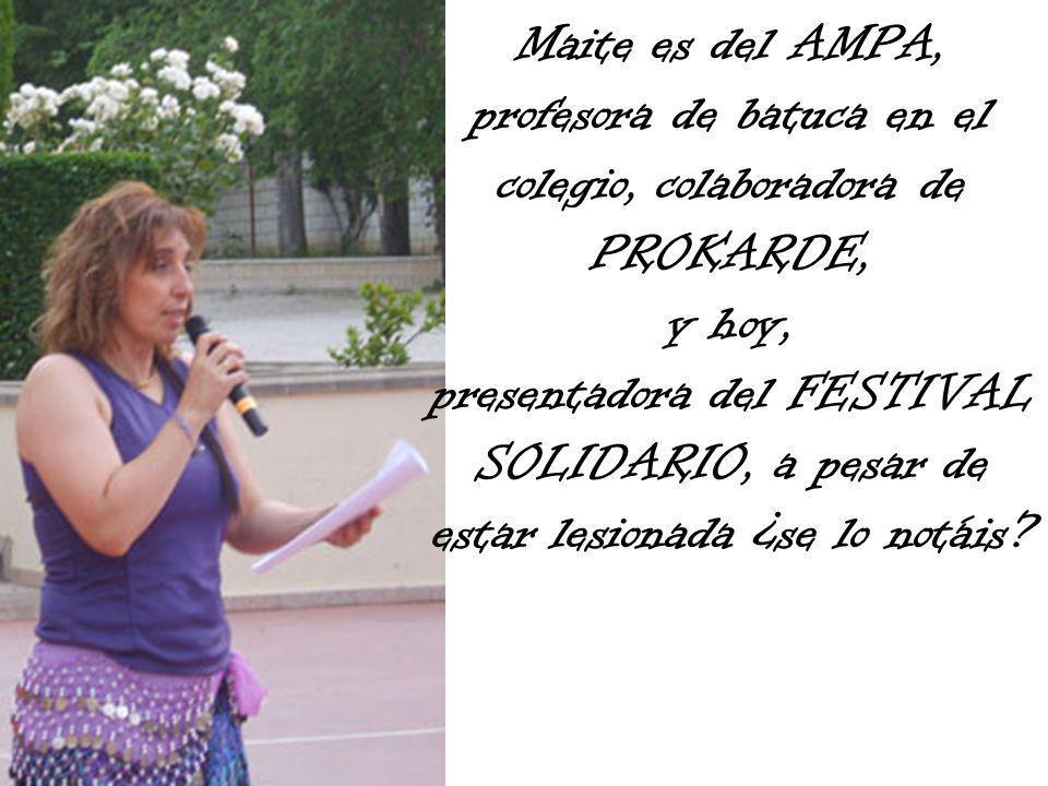 Maite es del AMPA, profesora de batuca en el colegio, colaboradora de PROKARDE, y hoy, presentadora del FESTIVAL SOLIDARIO, a pesar de estar lesionada