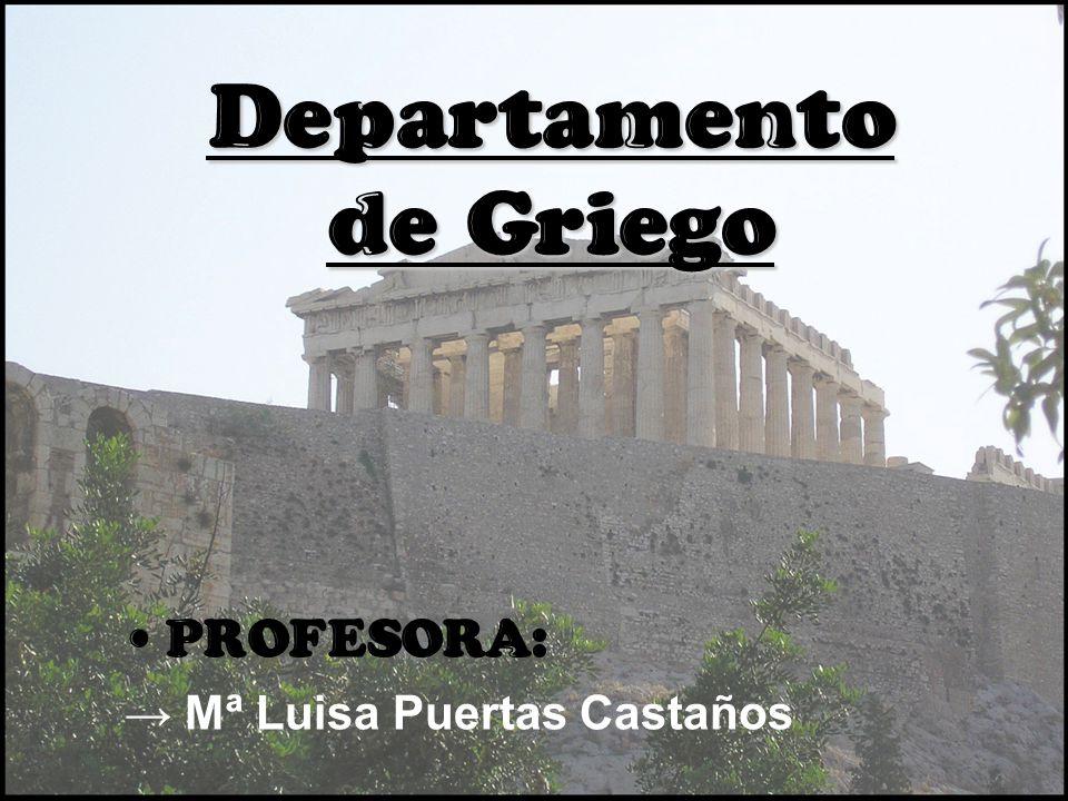 Departamento de Griego P ROFESORA: Mª Luisa Puertas Castaños