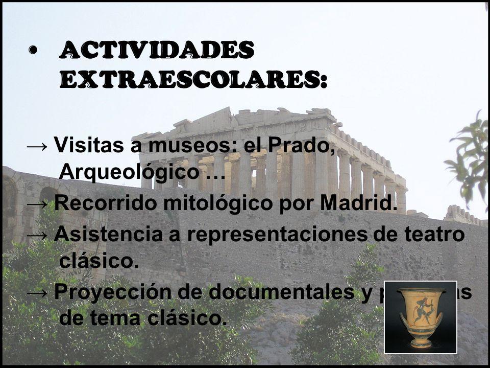 A CTIVIDADES EXTRAESCOLARES: Visitas a museos: el Prado, Arqueológico … Recorrido mitológico por Madrid. Asistencia a representaciones de teatro clási