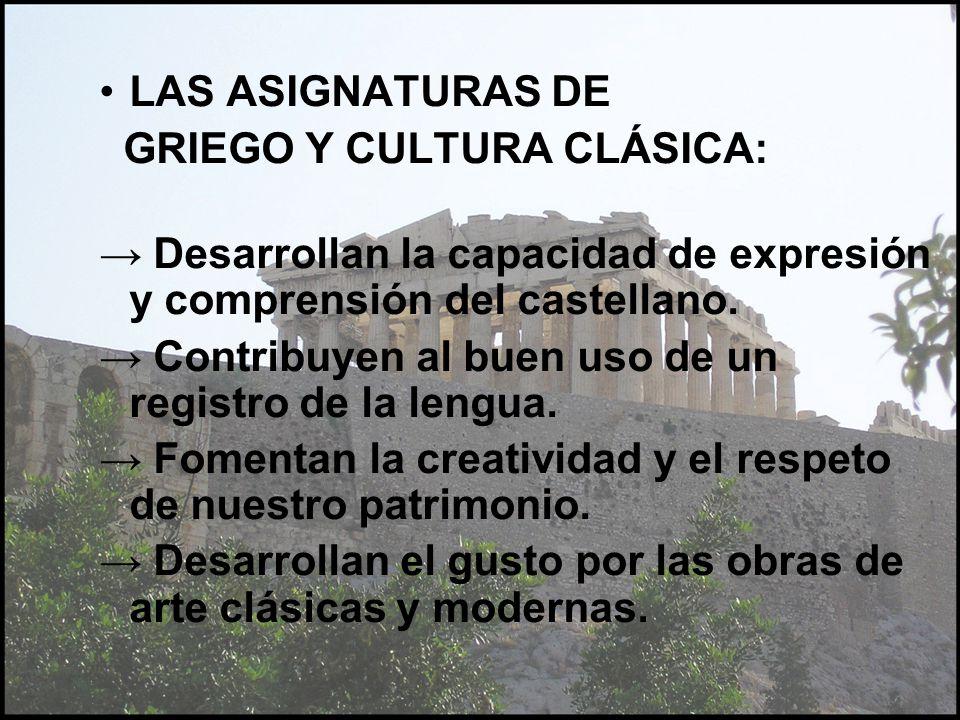 LAS ASIGNATURAS DE GRIEGO Y CULTURA CLÁSICA: Desarrollan la capacidad de expresión y comprensión del castellano. Contribuyen al buen uso de un registr