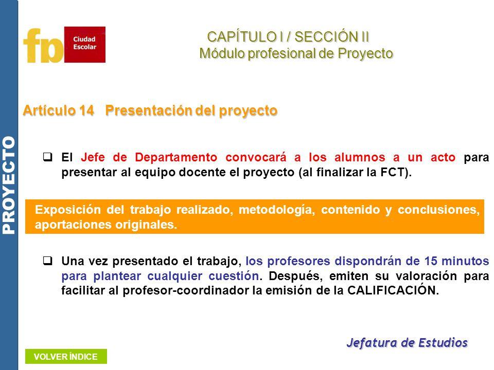 Artículo 14Presentación del proyecto El Jefe de Departamento convocará a los alumnos a un acto para presentar al equipo docente el proyecto (al finali
