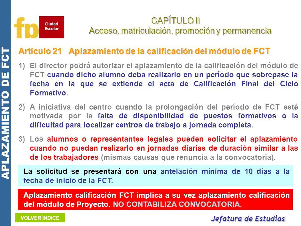 Artículo 21Aplazamiento de la calificación del módulo de FCT 1)El director podrá autorizar el aplazamiento de la calificación del módulo de FCT cuando