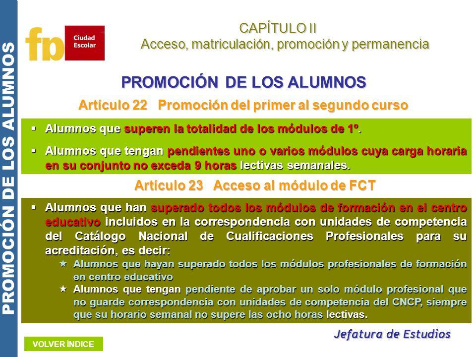 CAPÍTULO II Acceso, matriculación, promoción y permanencia Acceso, matriculación, promoción y permanencia Artículo 22 Promoción del primer al segundo