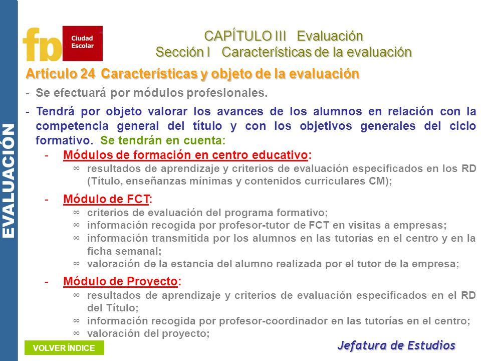 Artículo 24Características y objeto de la evaluación -Se efectuará por módulos profesionales. -Tendrá por objeto valorar los avances de los alumnos en