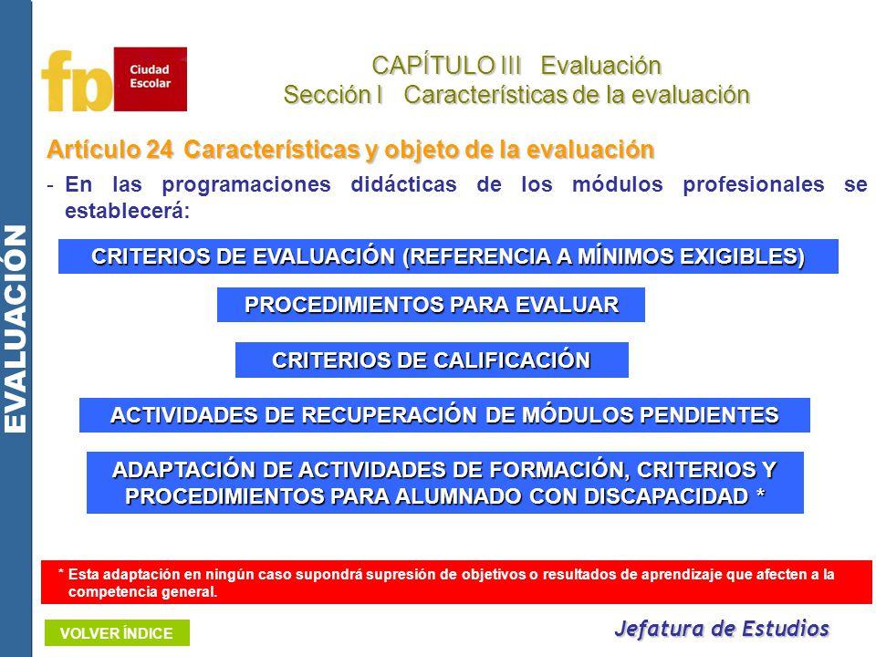 Artículo 24Características y objeto de la evaluación -En las programaciones didácticas de los módulos profesionales se establecerá: Jefatura de Estudi