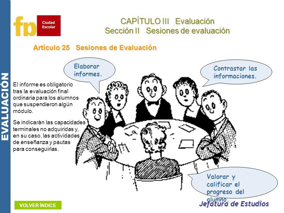 Jefatura de Estudios CAPÍTULO III Evaluación Sección II Sesiones de evaluación EVALUACIÓN VOLVER ÍNDICE Artículo 25 Sesiones de Evaluación Contrastar