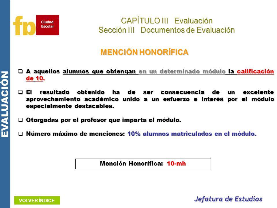 MENCIÓN HONORÍFICA Jefatura de Estudios CAPÍTULO III Evaluación Sección III Documentos de Evaluación EVALUACIÓN VOLVER ÍNDICE A aquellos alumnos que o