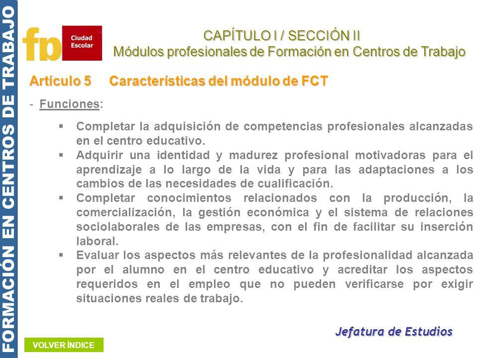 Artículo 5Características del módulo de FCT -Funciones: Completar la adquisición de competencias profesionales alcanzadas en el centro educativo. Adqu